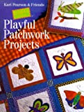 Playful Patchwork Projects, Kari Pearson and K. P. Kids and Co. Staff, 0806920394