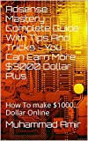 Adsense Mastery Complete Guide With Tips And Tricks - You Can Earn More $3000 Dollar Plus: How To make $1000... Dollar Online