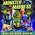 Monster Madness: Mutants, Space Invaders, and Drive-Ins Radio/TV Program by Gary Svehla, A. Susan Svehla Narrated by Aaron Christensen, Dwight Kemper, Forrest J. Ackerman, Roger Corman, Samuel Z. Arkoff