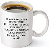 I'd Walk Through Fire For You – Funny Sister Gifts From Sister – Birthday Gift Ideas For Worlds Best Sister - 11 oz Coffee Mu