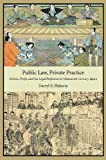 Public Law, Private Practice: Politics, Profit, and the Legal Profession in Nineteenth-Century Japan (Harvard East Asian Monographs), Darryl E. Flaherty, 0674066774