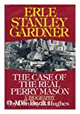 Front cover for the book Erle Stanley Gardner: The Case of the Real Perry Mason by Dorothy B. Hughes