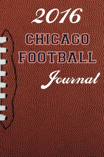 2016 Chicago Football Journal (2016 Football Journal) (Volume 7) ()