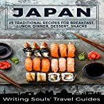 Japan: 25 Traditional Recipes for Breakfast, Lunch, Dinner, Dessert, Snacks: Writing Souls' Recipe Book 1 | Writing Souls' Travel Guides