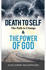 Death to Self, the Path to Change and the Power of God Kindle Edition