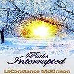 Paths Interrupted | LaConstance McKinnon