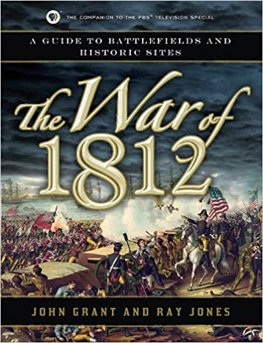 The War of 1812: A Guide to Battlefields and Historic Sites