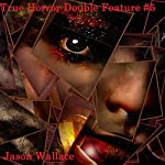 True Horror Double Feature, Book 5 | Jason Wallace