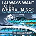 I Always Want to Be Where I'm Not: Successful Living with ADD and ADHD Hörbuch von Wes Crenshaw PhD Gesprochen von: Wes Crenshaw PhD