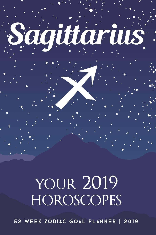 Sagittarius - Your 2019 Horoscopes: 52 Week Zodiac Goal