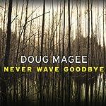 Never Wave Goodbye: A Novel of Suspense | Doug Magee