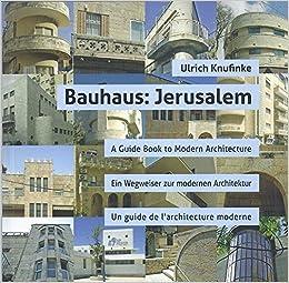 Bauhaus Jerusalem A Guidebook To Modern Architecture Ein