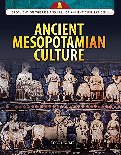 Download Ancient Mesopotamian Culture (Spotlight on the Rise and Fall of Ancient Civilizations) ebook