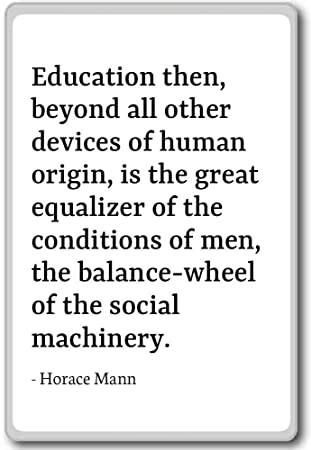 Education Then Beyond All Other Devices Of Hum Horace Mann