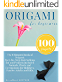 Origami for Beginners: Origami Kit for 100 Step by Step Projects About Animals, Plants, Parties and Much More. Fun for…