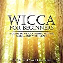 Wicca for Beginners: A Guide to Wiccan Beliefs, Rituals, Magic, and Witchcraft Audiobook by Lisa Chamberlain Narrated by Kris Keppeler