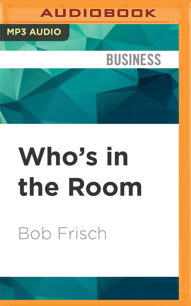 Whos in the room how great leaders structure and manage the whos in the room how great leaders structure and manage the teams around them bob frisch melissa reizian frank 9781531823191 amazon books fandeluxe Images