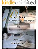 Guitars: Design, Production, and Repair