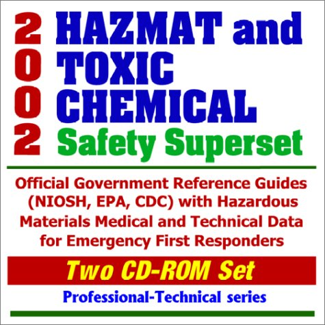 - 2002 Hazmat and Toxic Chemical Safety Superset: Official Government Reference Guides (NIOSH, EPA, CDC) with Hazardous Materials Medical and Technical ... Emergency First Responders (Two CD-ROM Set)