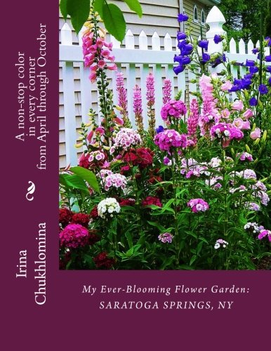 Read Online My Ever-Blooming Flower Garden: Saratoga Springs, NY: A non-stop color in every corner from April through October ebook