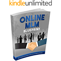 Online MLM Blueprint: how to build a Successfully Online Network Marketing Business
