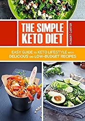 The Simple Keto Diet: Easy Guide to Keto Lifestyle with Delicious and low-Budget Recipes