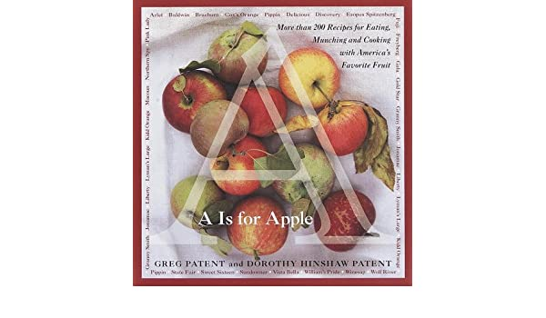 A is for apple more than 200 recipes for eating munching and a is for apple more than 200 recipes for eating munching and cooking with americas favorite fruit greg patent dorothy hinshaw patent 9780767902038 forumfinder Choice Image