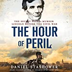 The Hour of Peril: The Secret Plot to Murder Lincoln Before the Civil War | Daniel Stashower