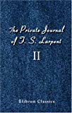 The Private Journal of F. S. Larpent, Judge-Advocate General of the British Forces in the Peninsula Attached to the Head-Quarters of Lord Wellington During the Peninsular War from 1812 to Its Close, Larpent, Francis Seymour, 1402188714