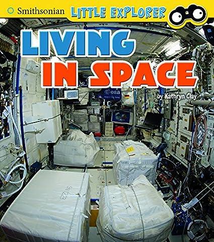 Living in Space (Smithsonian Little Explorer: Little Astronauts) - Little Space Explorers