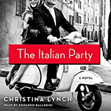 The Italian Party: A Novel Audiobook by Christina Lynch Narrated by Edoardo Ballerini