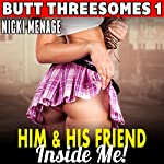 Him and His Friend Inside Me!: Butt Threesomes 1   Nicki Menage