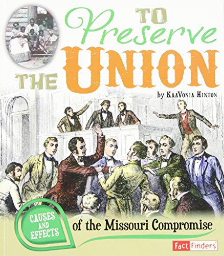 To Preserve the Union: Causes and Effects of the Missouri Compromise (Cause and Effect)
