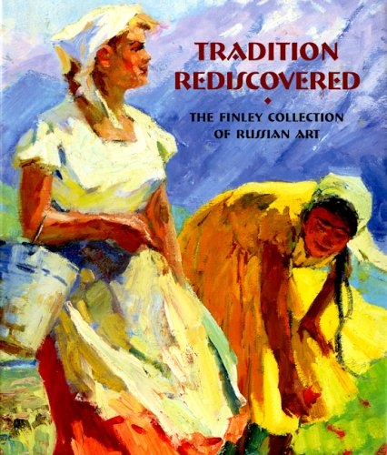 Tradition Rediscovered:  The Finley Collection of Russian Art
