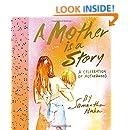 A Mother Is a Story: A Celebration of Motherhood