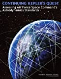 Continuing Kepler's Quest : Assessing Air Force Space Command's Astrodynamics Standards, Assessment of the U.S. Air Force's Astrodynamic Standards Committee and Aeronautics and Space Engineering Board, 0309261422