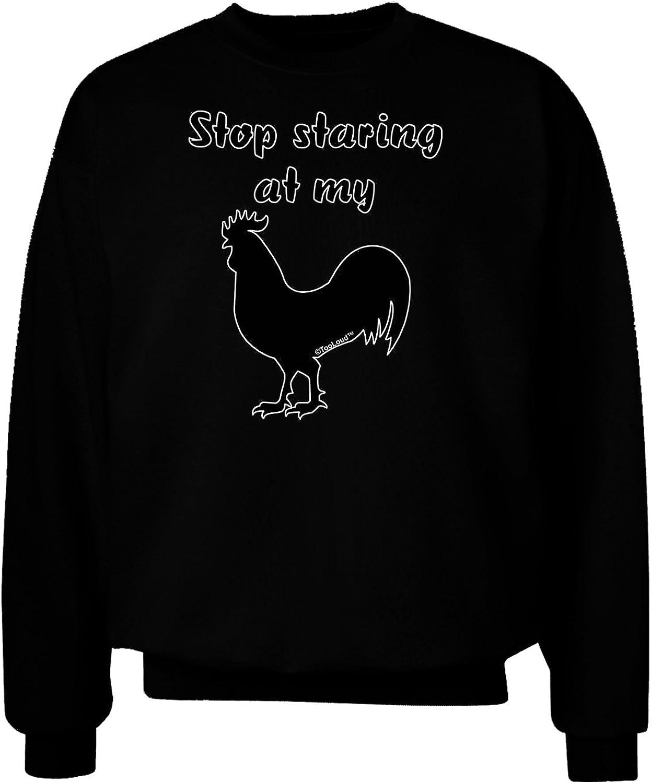 TooLoud Stop Staring at My Rooster Design Adult Dark Sweatshirt