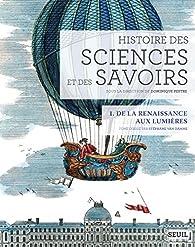 Histoire des sciences et des savoirs (1) : Histoire des sciences et des savoirs Tome 1. De la Renaissance aux lumières