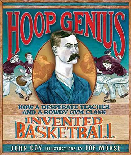 Image of Hoop Genius: How a Desperate Teacher and a Rowdy Gym Class Invented Basketball (Carolrhoda Picture Books)