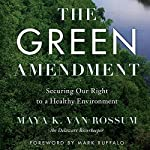 The Green Amendment: Securing Our Right to a Healthy Environment | Maya K. van Rossum