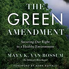 The Green Amendment: Securing Our Right to a Healthy Environment Audiobook by Maya K. van Rossum Narrated by Maya K. van Rossum