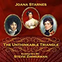 The Unthinkable Triangle: A Pride and Prejudice Variation Audiobook by Joana Starnes Narrated by Stevie Zimmerman