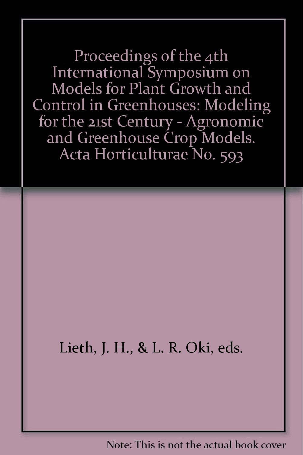 Proceedings of the 4th International Symposium on Models for Plant Growth and Control in Greenhouses: Modeling for the 21st Century - Agronomic and Greenhouse Crop Models. Acta Horticulturae No. 593
