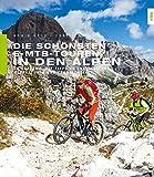 Die schönsten E-MTB-Touren in den Alpen: 20 Touren. Mit Tipps zu Akkuleistung, Reparaturen und Fahrtechnik