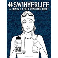 Swimmer Life: A Snarky Adult Coloring Book: A Unique & Funny Swim Gift for High School, College, University & Recreational Swimmers & Swimming Coaches & Parents for Antistress Colouring