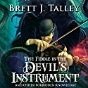 The Fiddle Is the Devil's Instrument: And Other Forbidden Knowledge Audiobook by Brett J. Talley Narrated by David Stifel