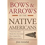 Bows and Arrows of the Native Americans: A Complete Step-by-Step Guide to Wooden Bows, Sinew-backed Bows, Composite Bows, Str