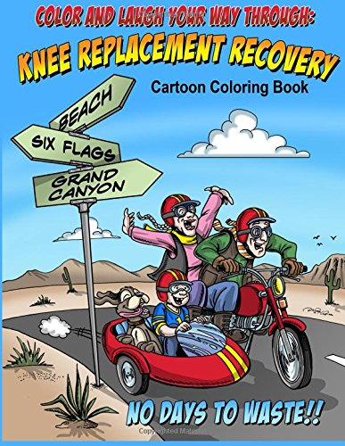 Color And Laugh Your Way Through Knee Replacement Recovery: A Cartoon Coloring Book For Adults