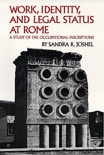 Work, Identity, and Legal Status at Rome: A Study of the Occupational Inscriptions (Oklahoma Series in Classical Culture