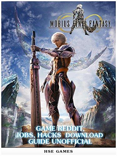 Mobius Final Fantasy Game Reddit, Jobs, Hacks Download Guide Unofficial